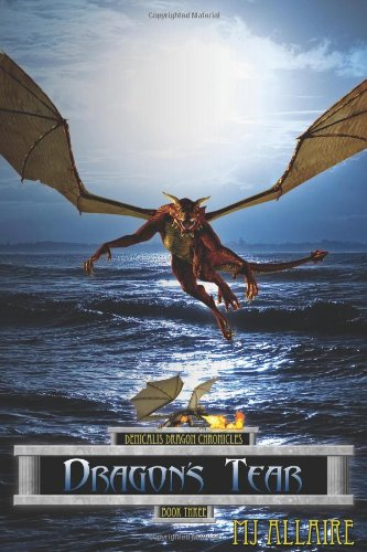 Dragon's Tear: Denicalis Dragon Chronicles - Book Three: MJ Allaire