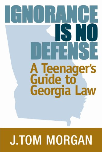 Ignorance is No Defense: A Teenager's Guide: J.Tom Morgan