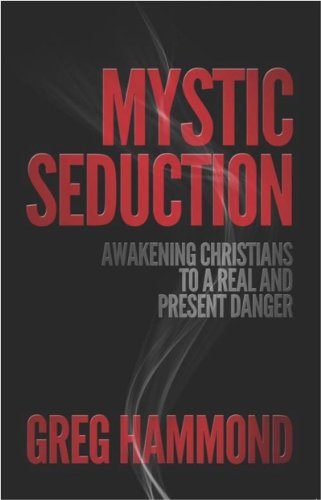 Mystic Seduction: Awakening Christians to a Real and Present Danger: Greg Hammond