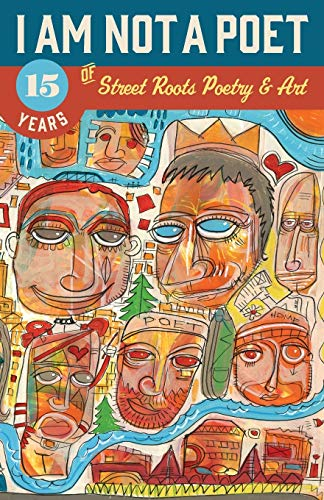 9780981942230: I Am Not a Poet: 15 Years of Street Roots Poetry & Art