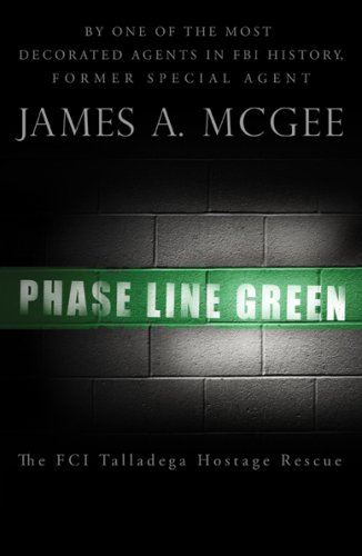 Phase Line Green: The FCI Talladega Hostage Rescue: James A. McGee