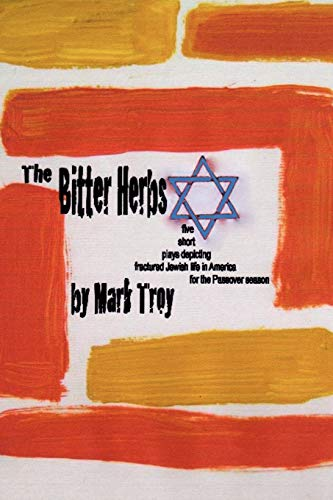 9780981943114: The Bitter Herbs: five short plays depicting fractured Jewish life in America for Passover season