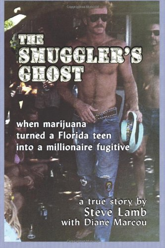 The Smuggler's Ghost: When Marijuana Turned a Florida Teen Into a Millionaire Fugitive: Marco,...