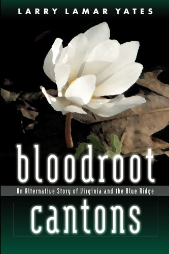 Bloodroot Cantons: An Alternative Story of Virginia: Yates, Larry Lamar