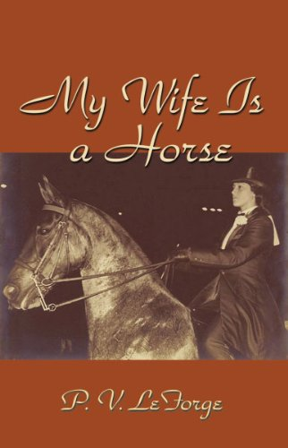 My Wife is a Horse: P. V. LeForge