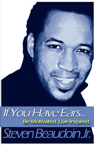 9780981949802: If You Have Ears... BE Motivated. LIVE Inspired.