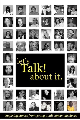 9780981951034: Let's Talk About It: Inspiring Stories From Young Adult Cancer Survivors