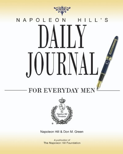 Napoleon Hill's Daily Journal for Everyday Men (9780981951133) by Napoleon Hill; Don M. Green