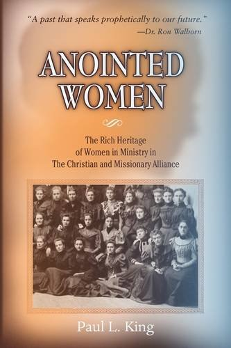 9780981952673: Anointed Women: The Rich Heritage of Women in Ministry in the Christian & Missionary Alliance