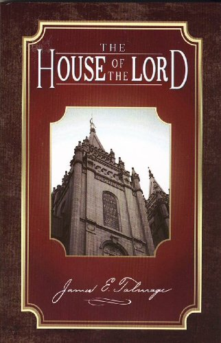 The House of The Lord: James E Talmage