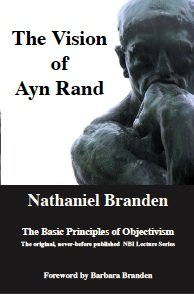 Vision of Ayn Rand: The Basic Principles of Objectivism.: BRANDEN, Nathaniel.