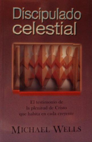 9780981954608: Discipulado Celestial (Discipulado Celestial El Testimonio de la Plentitude de Cristo Que Habita En Cada Creyente)