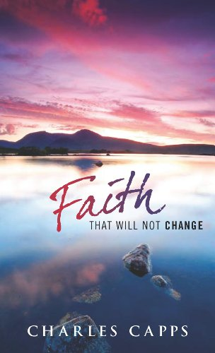 9780981957463: Faith That Will Not Change