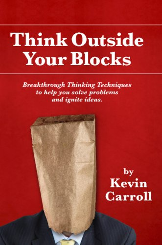 Think Outside Your Blocks: Breakthrough Thinking Techniques To Help You Solve Problems And Ignite ...
