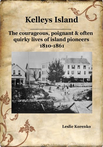 Kelleys Island-The courageous, poignant & often quirky lives of island pioneers 1810-1861: ...