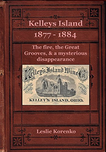 9780981961248: Kelleys Island 1877-1884 The fire, the Great Grooves, & a mysterious disappearance