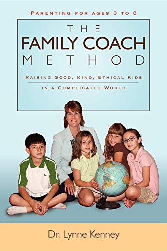 The Family Coach Method: Raising Good, Kind, Ethical Kids 3 to 8 (in a Complicated World): Kenney, ...