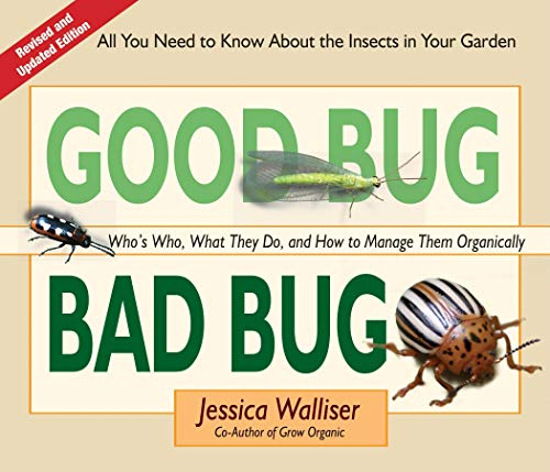 9780981961590: Good Bug Bad Bug: Who's Who, What They Do, and How to Manage Them Organically (All you need to know about the insects in your garden)