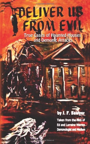 9780981962405: Deliver Us From Evil: True Cases of Haunted Houses and Demonic Attacks: Taken from the files of Ed and Lorraine Warren Demonologist and Medium
