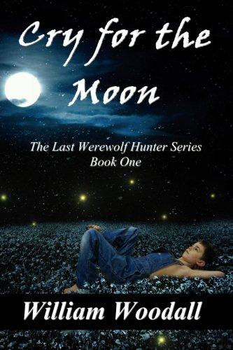 Cry for the Moon (The Last Werewolf: Woodall, William