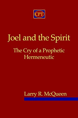 Joel And The Spirit: The Cry Of A Prophetic Hermeneutic: McQueen, Larry R.