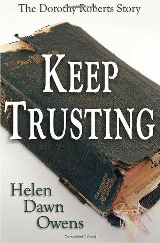 Keep Trusting - The Dorothy Roberts Story: Helen Dawn Owens