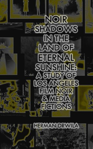 9780981967653: Noir Shadows in the Land of Eternal Sunshine: A Study of Los Angeles Film Noir & Media Fictions