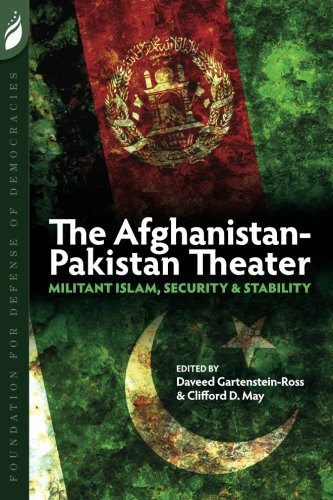 The Afghanistan-Pakistan Theater: Militant Islam, Security &: Gartenstein-Ross, Daveed, May,