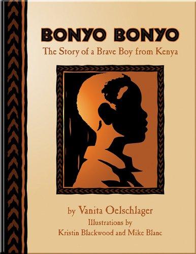9780981971445: Bonyo Bonyo: A True Story of a Brave Boy from Kenya