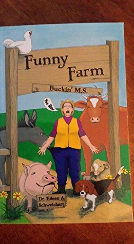 Funny Farm-Buckin' M.S.: Dr. Eileen A. Schweickert