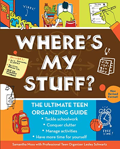 Where's My Stuff?: The Ultimate Teen Organizing Guide: Moss, Samantha; Schwartz, Lesley