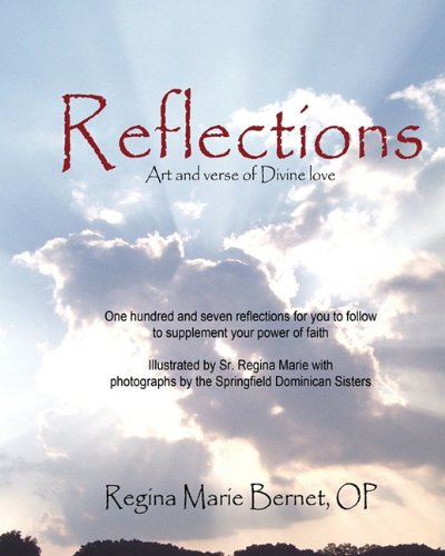Reflections: Art and verse of Devine love: Bernet, OP Regina Marie