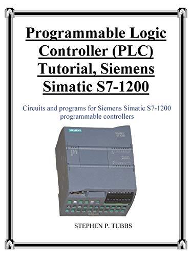 Programmable Logic Controller (Plc) Tutorial, Siemens Simatic S7-1200: Stephen Philip Tubbs