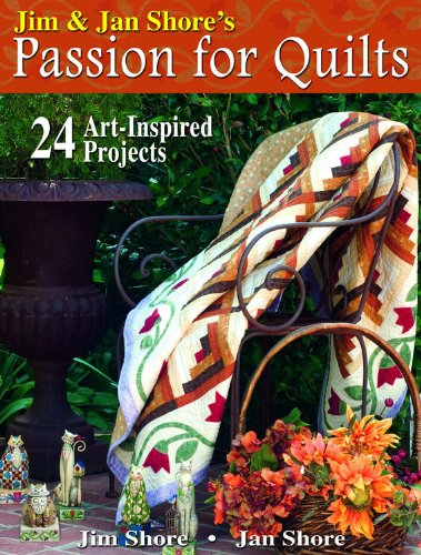 Jim & Jan Shore's Passion for Quilts: 24 Art-Inspired Projects