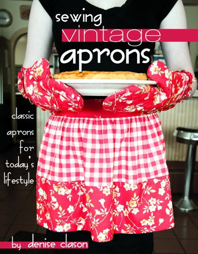 9780981976273: Sewing Vintage Aprons: Classic Aprons for Today's Lifestyle