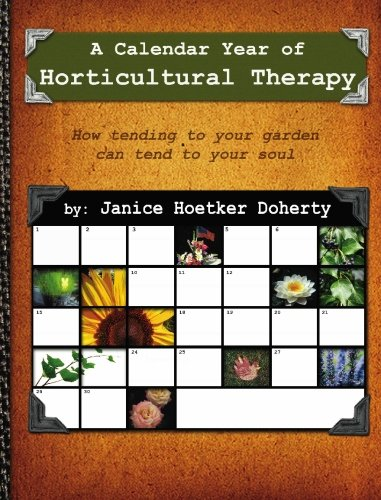 9780981977515: A Calendar Year of Horticultural Therapy: How Tending Your Garden Can Tend to Your Soul