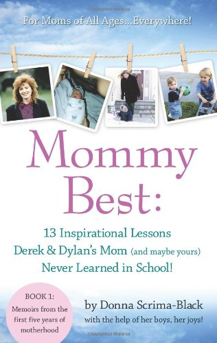 9780981978307: MommyBest: 13 Inspirational Lessons Derek & Dylan's Mom (and Maybe Yours) Never Learned in School