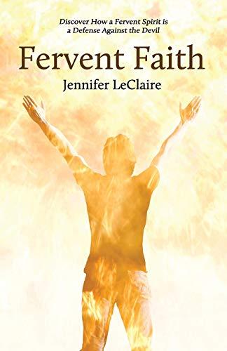 9780981979526: Fervent Faith: Discover How a Fervent Spirit Is a Defense Against the Devil