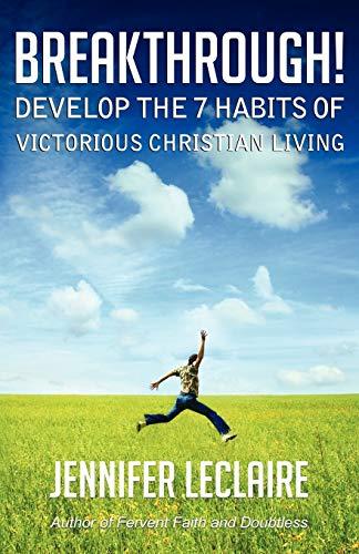 Breakthrough! Develop the 7 Habits of Victorious Christian Living: LeClaire, Jennifer