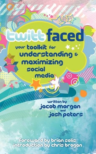 TwittFaced: Your Toolkit for Understanding and Maximizing Social Media: Jacob Morgan, Josh S Peters