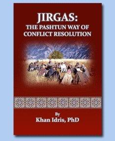 Jirgas: The Pastun Way of Conflict Resolution: Khan Idris, Ph.D.