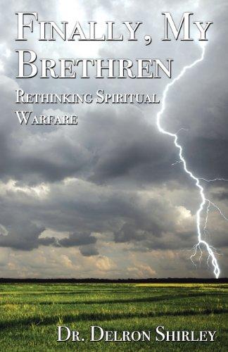 Finally, My Brethren: Rethinking Spiritual Warfare: Randall Delron Shirley