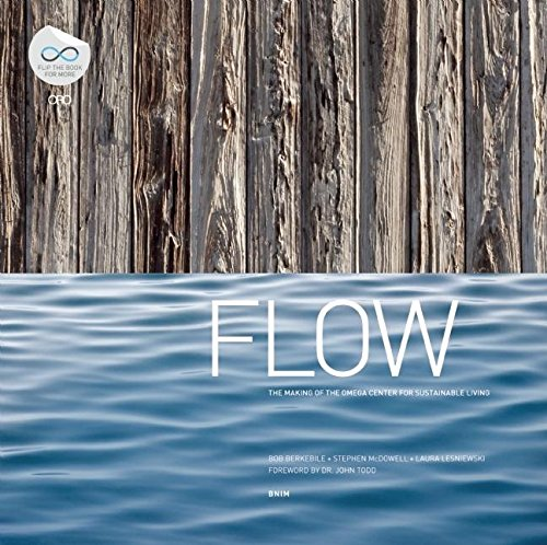 9780981985749: Flow: The Making of the Omega Center for Sustainable Living at the Omega Institute for Holistic Studies, Rhinebeck, New York / In Pursuit of a Living Buildi