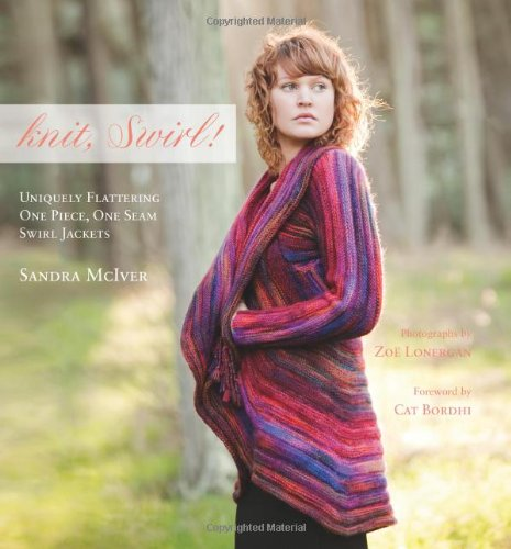 9780981985916: Knit, Swirl!: Uniquely Flattering One Piece, One Seam Swirl Jackets