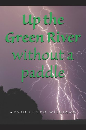 Up the Green River Without a Paddle (0981986021) by Arvid Lloyd Williams