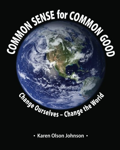 9780981986074: Common Sense for Common Good - Change Ourselves--Change the World