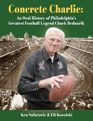 9780981986135: Concrete Charlie: An Oral History of Philadelphia's Great Football Legend Chuck Bednarik