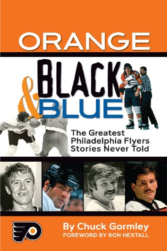 Orange, Black and Blue the Greatest Philadelphia Flyers Stories Never Told : The Greatest Philadelphia Flyers Stories Never Told