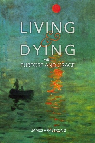 9780981992112: Living and Dying with Purpose and Grace