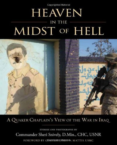Heaven in the Midst of Hell: A Quaker Chaplain's View of the War in Iraq: Snively, Sheri